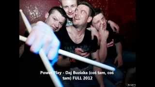 Power Play -  Daj Buziaka (coś tam, coś tam) FULL HIT WAKACJI 2012