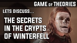 The Secrets of Winterfell's Crypts, Lyanna's Tomb and Ned Stark's Bones - Game of Thrones Theory