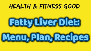 Fatty Liver Diet: Menu, Plan, Recipes | Health & Fitness Good