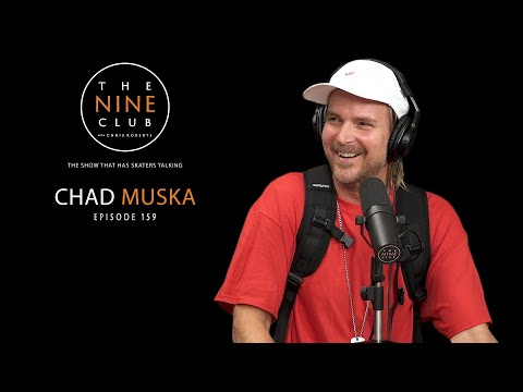 Chad Muska | The Nine Club With Chris Roberts - Episode 159