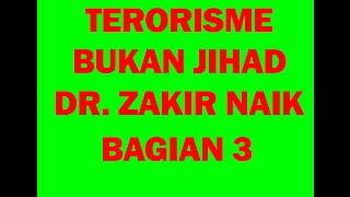 TERORISME BUKAN JIHAD , DR  ZAKIR NAIK BAGIAN 3