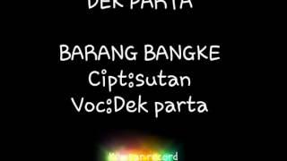 Dek Parta - Barang Bangke