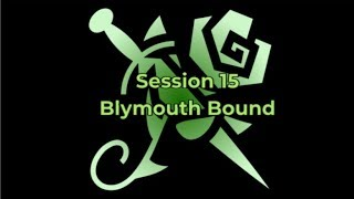 Session 15 - Blymouth Bound