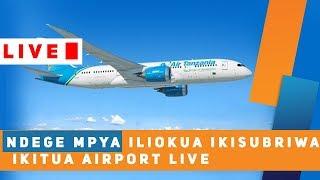 LIVE: MAPOKEZI YA NDEGE YA KISASA - AIR TANZANIA