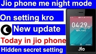 Jio Phone New Hidding Secret Setting Update अब अपने फोन मे On करो Night Mode जल्दी देखो 2019 अपडेट