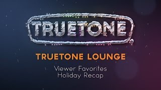 The Truetone Lounge Viewer Favorites/Holiday Recap Special