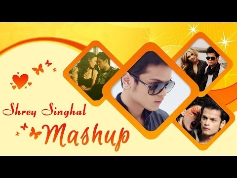 Shrey Singhal Mashup – Official Full HD Video | Kiran Kamath | Hindi Songs