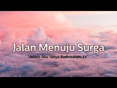 Ceramah Agama Islam: Jalan Menuju Surga(Ustadz Abu Yahya Badrusalam,Lc)