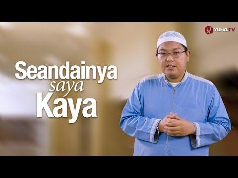 Ceramah Singkat: Seandainya Saya Kaya - Ustadz Dr. Firanda Andirja, M.A.