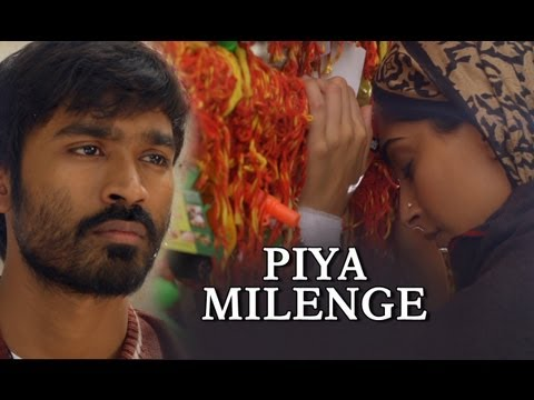 Piya Milenge Song - Raanjhanaa ft. Dhanush & Sonam Kapoor