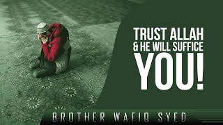 Trust Allah & He Will Suffice You!? Amazing Reminder ? by Brother Wafiq Syed ? TDR Production