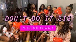 Don't do it Siss… Pillow Talk Episode 1