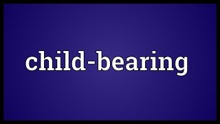 Child-bearing Meaning