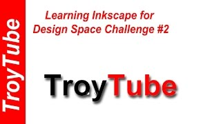 Learn Inkscape for Design Space - Challenge #2
