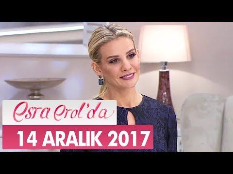 Esra Erol'da 14 Aralık 2017 Perşembe - Tek Parça