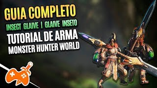Monster Hunter World | Glaive Inseto - Insect Glaive Tutorial / Guia de Arma [Dicas mhw]