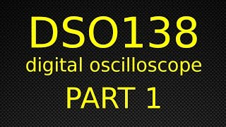 DSO138 Digital Oscilloscope - Part 1 - Unboxing And Building The Kit