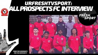 URFRESHTV SPORT PRESENT: INTERVIEW WITH ALL PROSPECTS FC
