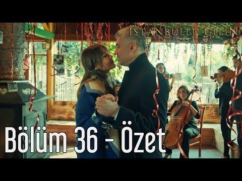 İstanbullu Gelin 36. Bölüm - Özet