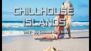 Chillout King Ibiza - Chillhouse Islands Vol.2 - Beautiful Balearic & Deephouse Gooves Del Mar