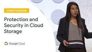 How to Secure and Protect Your Data in Cloud Storage (Cloud Next '19)