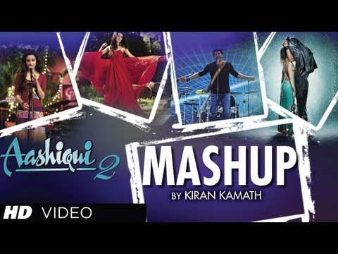AASHIQUI 2 MASHUP FULL SONG  KIRAN KAMATH  BEST BOLLYWOOD MASHUPS