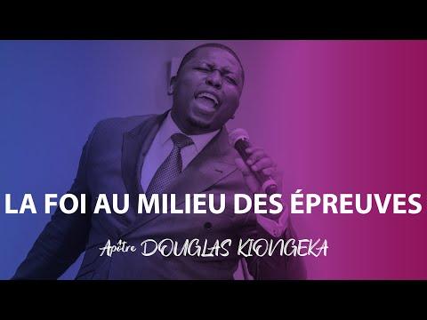 Apôtre Douglas KIONGEKA - LA FOI AU MILIEU DES ÉPREUVES