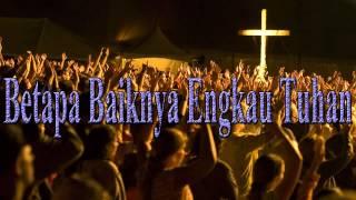 Lagu Rohani Kristen - Betapa Baiknya Engkau Tuhan