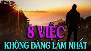8 việc KHÔNG ĐÁNG LÀM NHẤT TRONG ĐỜI - Thiền Đạo