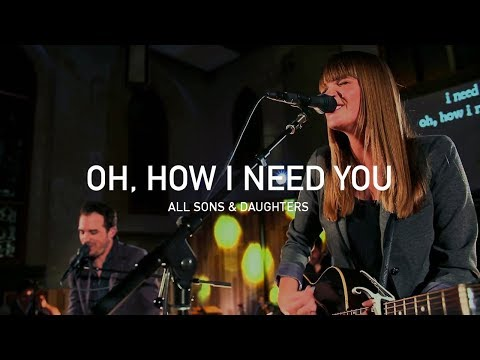 oh How I Need You From All Sons And Daughters Live (official) video