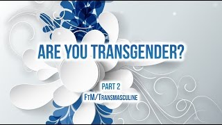 Are you transgender? Female to Male/FtM Part 2