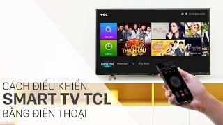 Cách điều khiển Smart tivi TCL bằng điện thoại, máy tính bảng | Điện máy XANH