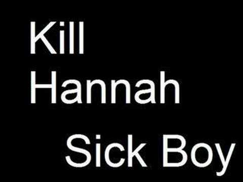 Kill Hannah - Sick Boy
