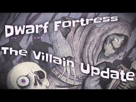 "Exploring the Dwarf Fortress ""Villain"" Update"