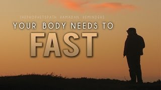 Your Body Needs To Fast- Powerful Ramadan Reminder
