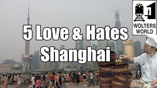 Visit Shanghai - 5 Things You Will Love & Hate About Shanghai, China