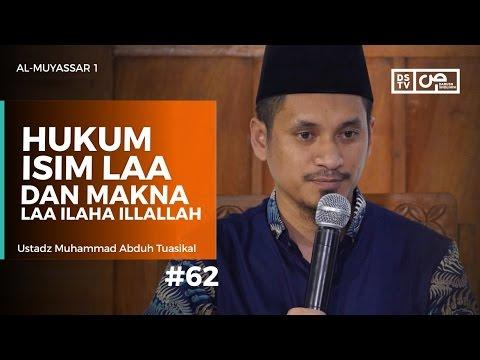 Al-Muyassar (62) : Hukum Isim LAA dan Makna Laa Ilaha Illallah - Ustadz M Abduh Tuasikal
