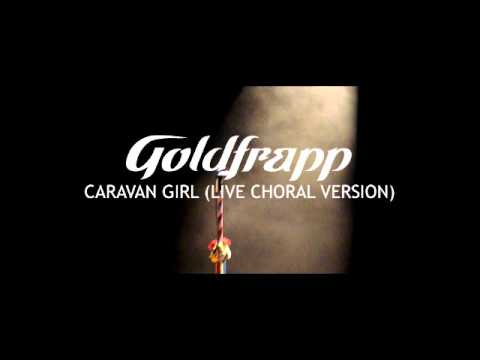 Goldfrapp: Caravan Girl (Live Choral Version)