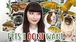 PETS I DON'T WANT TO OWN...& WHY