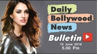 Bollywood News | Bollywood News Latest | Bollywood News Hindi | Disha Patani | 15 June 2019 | 5 PM