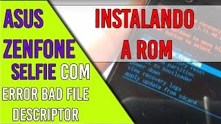 Instalando a rom zenfone selfie com error bad file descriptor e loop infinito