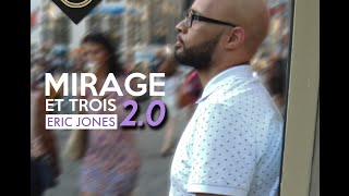 Mirage Et Trois 2.0 By Eric Jones