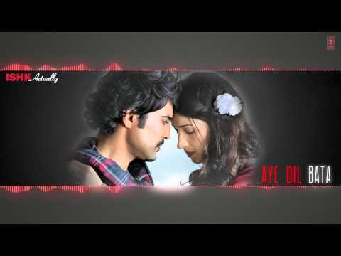 Aye Dil Bata Full Song (Audio) Arijit Singh | Ishk Actually