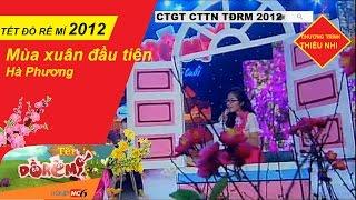 MÙA XUÂN ĐẦU TIÊN - Hà Phương   TẾT ĐỒ RÊ MÍ 2012 - Ca sĩ nhí tài năng   CTGT CTTN TĐRM 2010