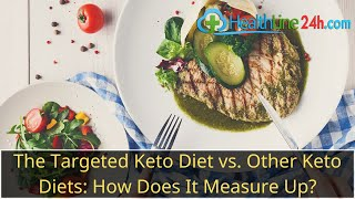 The Targeted Keto Diet vs. Other Keto Diets: How Does It Measure Up?