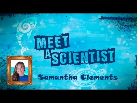 Meet a Scientist: Samantha Clements
