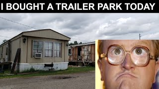 I bought a trailer park!