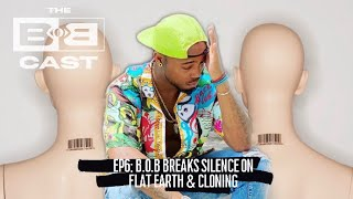 B.o.B Breaks Silence on Flat Earth & Cloning 2020 | The BoBCast Podcast Episode 6 [Part 1]