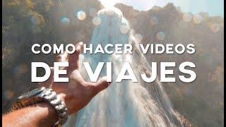 Como Hacer Videos De Viajes | Logroz
