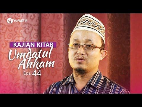 Kajian Kitab: Umdatul Ahkam - Ustadz Aris Munandar, Eps. 44